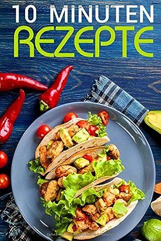10 Minuten Rezepte: Das Kochbuch der schnellen Küche (30 leckere