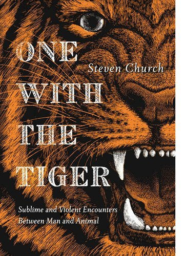 One With the Tiger: Sublime and Violent Encounters Between Humans and Animals by Steven Church (2016-11-15)