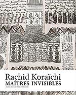 Maîtres invisibles - Rachid Koraïchi de Chris Dercon