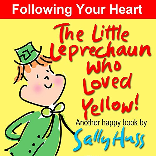 The Little Leprechaun Who Loved Yellow! (Absolutely Delightful Bedtime Story/Picture Book About Following Your Heart) (English Edition) (Little Shop Shamrocks Of)
