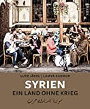 Syrien. Ein Land ohne Krieg - Lutz Jäkel