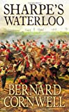 Sharpe's Waterloo: The Waterloo Campaign, 15–18 June, 1815 (The Sharpe Series, Book 20)