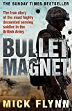Bullet Magnet: Britain's Most Highly Decorated Frontline Soldier - Mick Flynn
