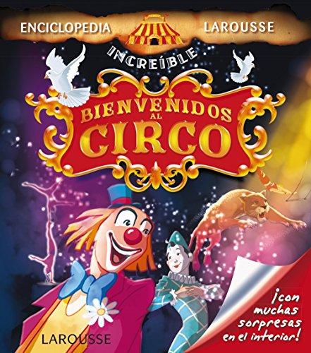 Bienvenidos Al Circo (Larousse - Infantil / Juvenil - Castellano - A Partir De 5/6 Años - Enciclopedia Increíble 5 Años)