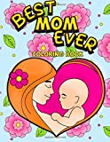 #3: Best Mom Ever Coloring Book: An Inspiring Activity Book for Moms to Color with Their Kids - Gift for Pregnancy, Baby Showers, Expecting Mothers and ... Volume 1 (Mother's Day Gift Coloring Book)