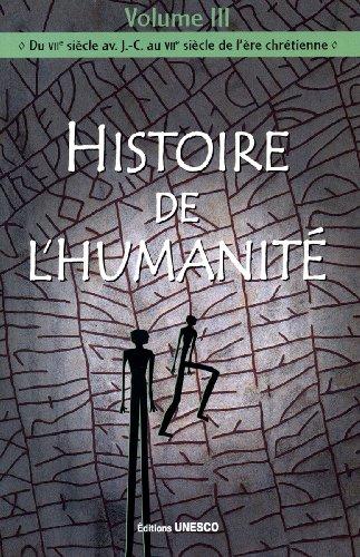 Histoire de l'humanité - Vol III - Du VIIe siècle av.J.-C. au VIIe siècle de l'ère chrétienne