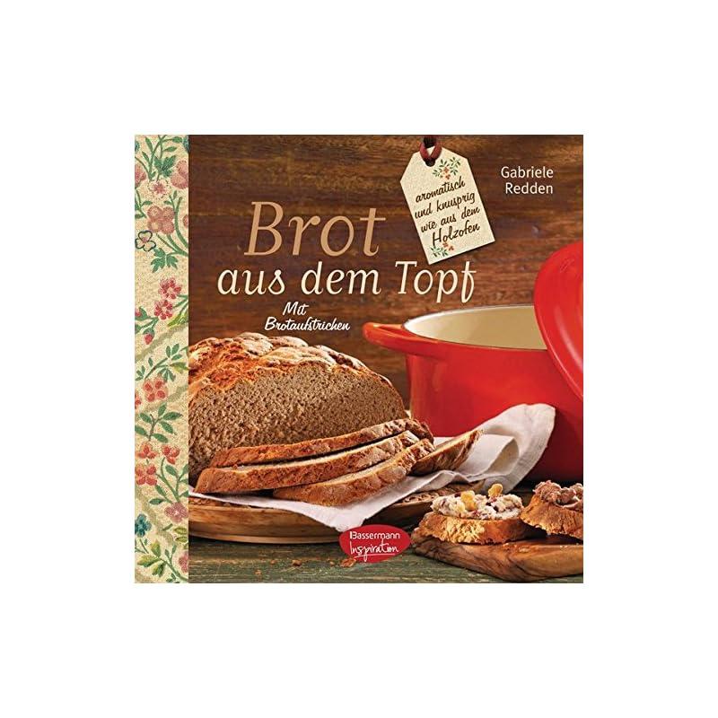 Brot Aus Dem Gusseisernen Topf Rezepte Zum Brotbacken Aromatisch Und Knusprig Wie Aus Dem Holzofen Mit Brotaufstrichen