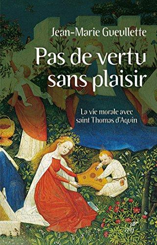 pas-de-vertu-sans-plaisir-la-vie-morale-avec-saint-thomas-daquin-french-edition