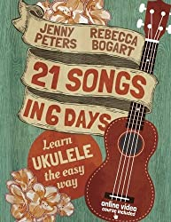 21 Songs in 6 Days: Learn Ukulele the Easy Way: Ukulele Songbook (Volume 1) by Rebecca Bogart (2014-10-07)