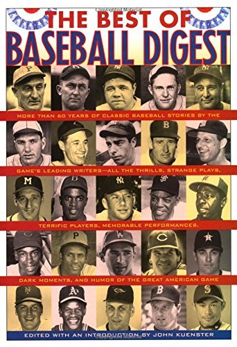 The Best of Baseball Digest: The Greatest Players, the Greatest Games, the Greatest Writers from the Game's Most Exciting Years by John Kuenster (Introduction) (18-Jan-2006) Hardcover