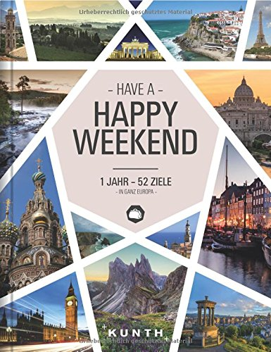 Have a Happy Weekend - 1 Jahr - 52 Ziele in ganz Europa