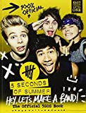 5 Seconds of Summer: Hey, Let's Make a Band!: The Official 5SOS Book