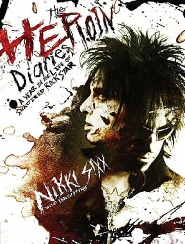 The Heroin Diaries: A Year in the Life of a Shattered Rock Star by Nikki Sixx, Ian Gittins (2007) Hardcover