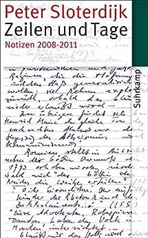 Zeilen und Tage: Notizen 2008-2011 (suhrkamp taschenbuch) von [Sloterdijk, Peter]