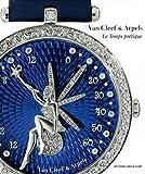 Le temps poétique - La haute horlogerie de Van Cleef & Arpels