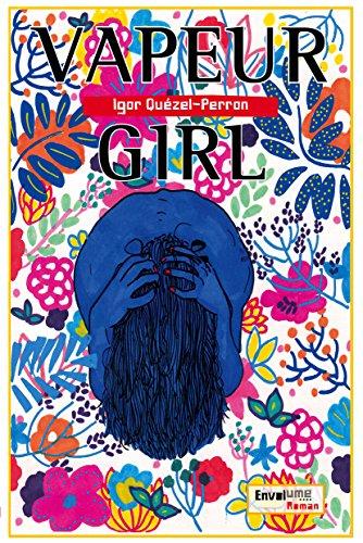 Vapeur Girl: Vapeur Girl ressemble à un épisode  de Game of Thrones revisité par Boris Vian (Envolume Roman) par Igor QUEZEL-PERRON