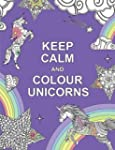 Keep Calm and Colour Unicorns (Huck &...