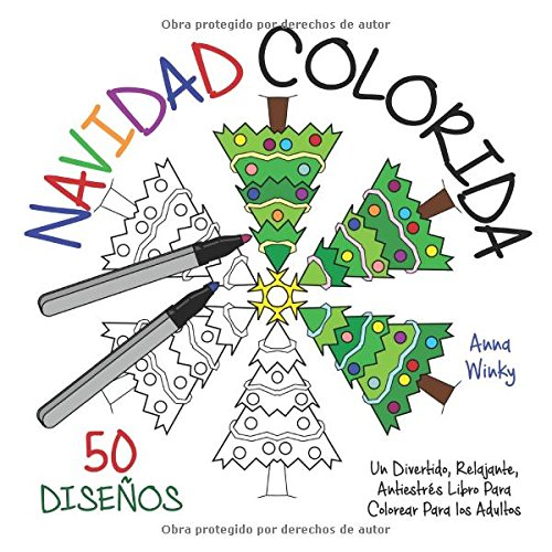 Navidad Colorida: Un Divertido, Relajante, Antiestrés Libro Para Colorear Para los Adultos (50 Diseños) por Anna Winky