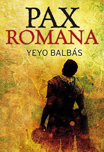 Pax romana (Novela Historica (roca)) por Yeyo Balbás