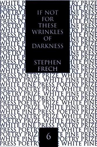 If Not for These Wrinkles of Darkness: Rembrandt van Rijn: A Self-Portrait: Rembrandt, A Self-Portrait (White Pine Press Poetry Prize, No. 6,) (Van Self Rijn Portrait)