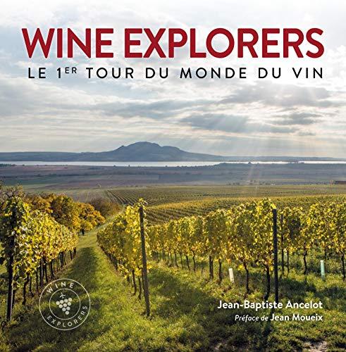 Wine explorers: Le 1er tour du monde du vin. Préface de Jean Moueix par Jean-Baptiste Ancelot