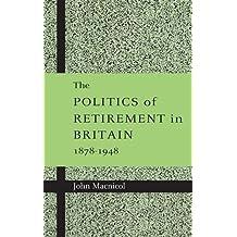 The Politics of Retirement in Britain, 1878–1948