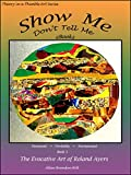 Show Me Don't Tell Me eBooks Bk 5 - The Evocative Art of Roland Ayers: Theory in a Thimble Art Series