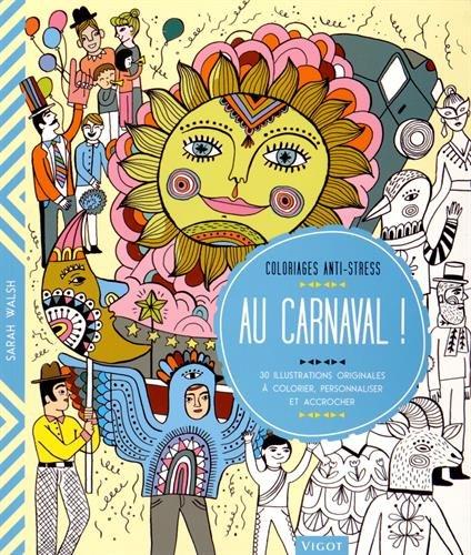Au carnaval ! : 30 illustrations originales à colorier, personnaliser et accrocher par Sarah Walsh