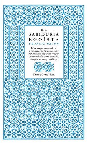 De la sabiduría egoísta (Serie Great Ideas 13) por FRANCIS BACON