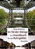 Im Tal der Könige: Ein Handbuch für das Ruhrgebiet - Roland Günther