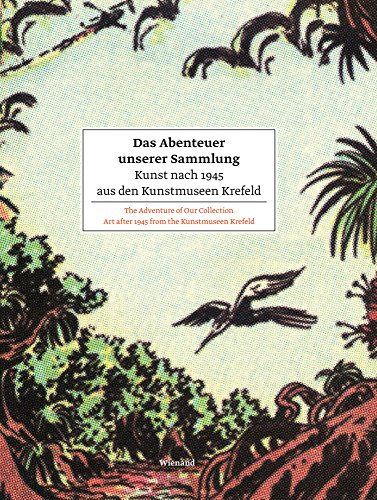 das-abenteuer-unserer-sammlung-kunst-nach-1945-aus-den-kunstmuseen-krefeld-the-adventure-of-our-coll