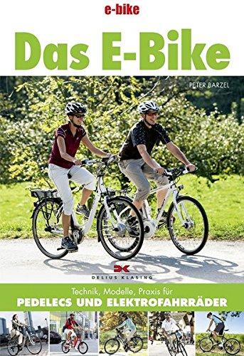 Preisvergleich Produktbild Das E-Bike: Technik, Modelle, Praxis für Pedelecs und Elektrofahrräder