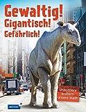 Gewaltig! Gigantisch! Gefährlich!: Urzeittiere erobern unsere Stadt