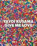 Yayoi Kusama : give me love..