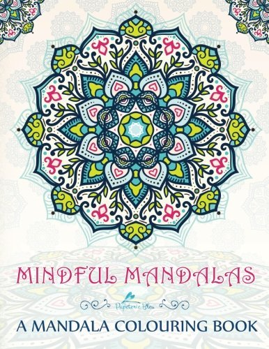 Mindful Mandalas: A Mandala Colouring Book: A Unique & Uplifting Mandalas Adult Colouring Book For Men Women Teens Children & Seniors Featuring ... Stress Relief & Art Colour Therapy) by Papeterie Bleu Adult Colouring Books (2016-05-17)