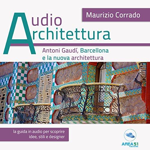 Antoni Gaudí e la nuova Barcellona   Maurizio Corrado