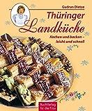 Thüringer Landküche: Kochen und backen - leicht und schnell. Die besten Hausrezepte