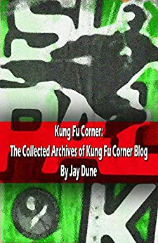 Kung Fu Corner: The Collected Archives of Kung Fu Corner Blog (English Edition)