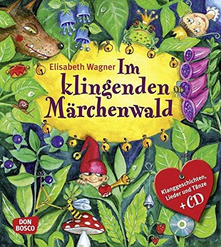 Im Klingenden Märchenwald: Klanggeschichten, Lieder und Tänze zu bekannten Märchen