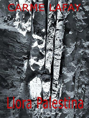 LLORA PALESTINA: Novela que trata la lucha palestino-israelí (LAFAY EBOOKS nº 3) por CARME LAFAY