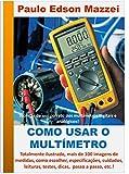 Como usar o multímetro!: Multímetros digitais e analógicos! Técnicas de uso correto dos multímetros digitais e analógicos! (Portuguese Edition)