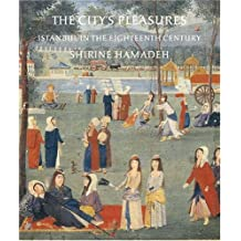 The City's Pleasures: Istanbul in the Eighteenth Century (Publications on the Near East)