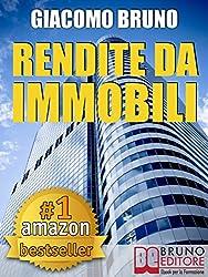 RENDITE DA IMMOBILI. Comprare Immobili in Leva Finanziaria e Creare Rendite Automatiche: Investire in immobili in affitto e vendita per vendere o affittare ... e creare rendite passive con l'immobiliare.