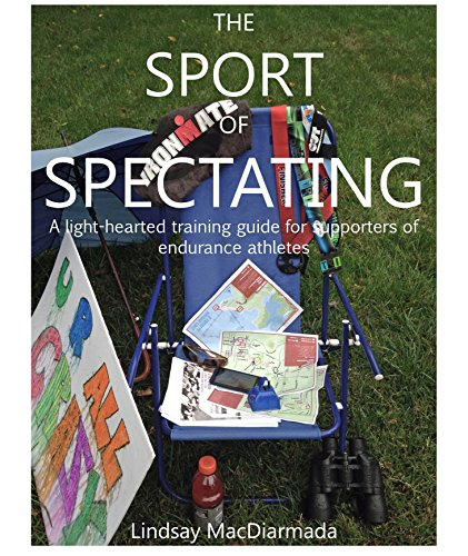 The Sport of Spectating: A Light-Hearted Training Guide for Supporters of Endurance Athletes (English Edition) por Lindsay MacDiarmada