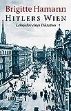 Hitlers Wien. Lehrjahre eines Diktators - Brigitte Hamann