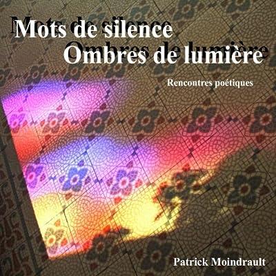 Mots de silence - Ombres de lumière: à la croisée de l'art japonais des haïkus, haïshas, haïbuns, et de la poésie occidentale