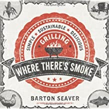 Where There's Smoke: Simple, Sustainable, Delicious Grilling by Barton Seaver (2013-04-02)
