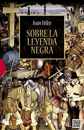 Sobre la leyenda negra (Ensayos nº 517) por Iván Vélez