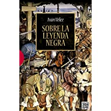 Sobre la leyenda negra (Ensayos nº 517) (Spanish Edition)