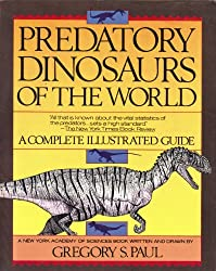 Predatory Dinosaurs of the World: A Complete Illustrated Guide by Gregory S. Paul (1989-10-23)